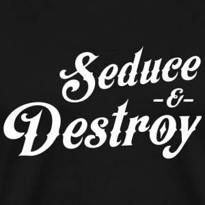 Seduce - Seduce and Destroy - Men's Premium T-Shirt