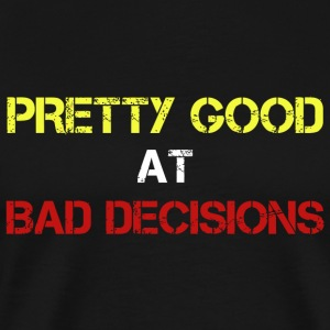 Funny - Pretty Good At Bad Decisions T-Shirt - Men's Premium T-Shirt