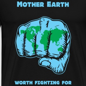 Mother earth - Mother Earth -- Worth Fighting Fo - Men's Premium T-Shirt