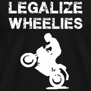Legalize - Legalize Wheelies - Motorcycling and - Men's Premium T-Shirt