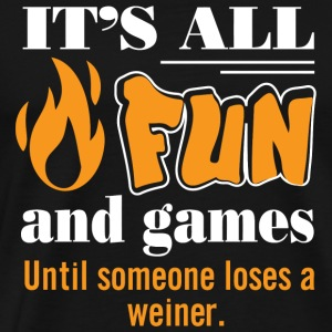 Weiner - It's All Fun and Games Until Someone Lo - Men's Premium T-Shirt