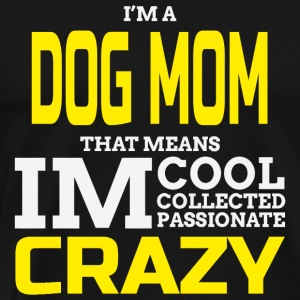 Dog Mom - I'm A Dog Mom That Means Im Cool Colle - Men's Premium T-Shirt