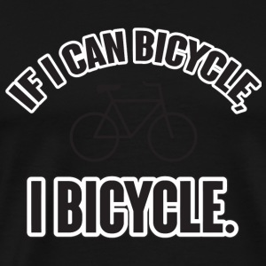 Bicycle - If I can bicycle, I bicycle - Men's Premium T-Shirt
