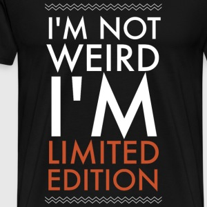Weird - I am not weird i'm limited edition - Men's Premium T-Shirt
