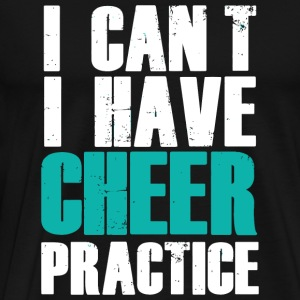 CHEER - I CAN'T I HAVE CHEER PRACTICE - Men's Premium T-Shirt