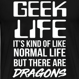 Dragon - Geek life. it's kind of like normal lif - Men's Premium T-Shirt