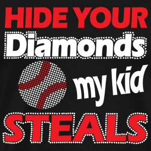 Baseball - Hide Your Diamonds My Kid Steals - Men's Premium T-Shirt