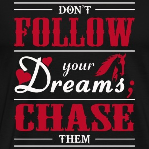 Dream - Don't Follow Your Dreams; Chase Them - Men's Premium T-Shirt