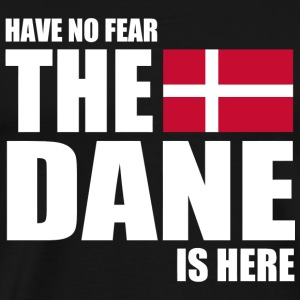 Danish - Danish - Have No Fear The Dane Is Here - Men's Premium T-Shirt