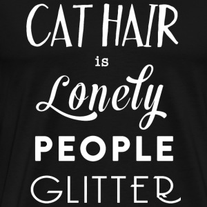 Cat - Cat hair is lonely people glitter - Men's Premium T-Shirt