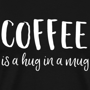 Coffee - Coffee is a hug in a mug - Men's Premium T-Shirt