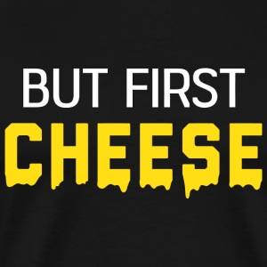 Cheese - But first Cheese - Men's Premium T-Shirt