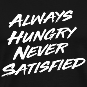 Inspiration - Always Hungry Never Satisfied - Men's Premium T-Shirt