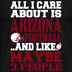 Football - All I Care About Is Arizona Football. - Men's Premium T-Shirt