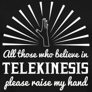 Telekinesis - All those who believe in Telekines - Men's Premium T-Shirt