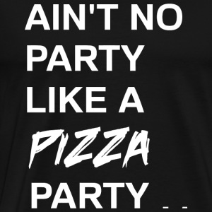 Pizza - Ain't no party like a pizza party - Men's Premium T-Shirt