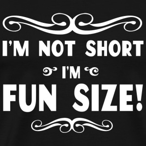 Short - I'm not short I'm fun sized - Men's Premium T-Shirt