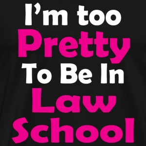 LAW SCHOOL - I'm Too Pretty To Be In LAW SCHOOL - Men's Premium T-Shirt