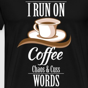Coffee - I Run On Coffee Chaos And Cuss Words Sh - Men's Premium T-Shirt