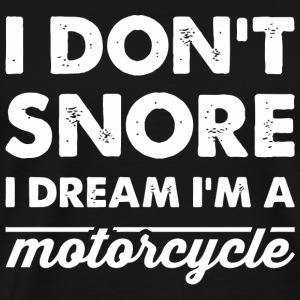 Motorcycle - I dont snore i dream im a Motorcycl - Men's Premium T-Shirt