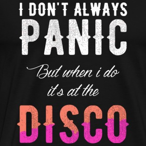 Disco - I Dont Always Panic But When I Do It's A - Men's Premium T-Shirt