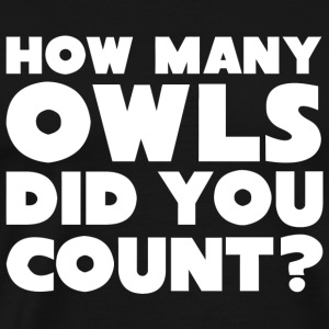 Owls - How Many Owls - Funny Tee for the Owl Cou - Men's Premium T-Shirt