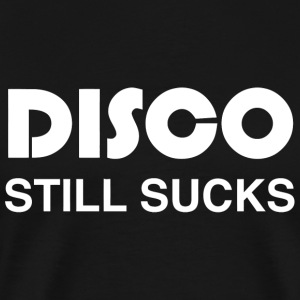 Disco - Disco Still Sucks - Men's Premium T-Shirt