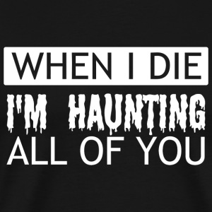 Halloween - When I Die I'm Haunting All Of You F - Men's Premium T-Shirt