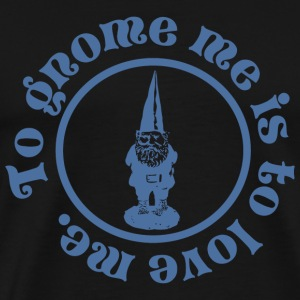 Gnome - To Gnome Me is to Love me - Men's Premium T-Shirt