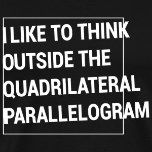 Parallelogram - Think Outside the Quadrilateral - Men's Premium T-Shirt