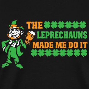 St patricks day - The Leprechauns Made Me Do It - Men's Premium T-Shirt