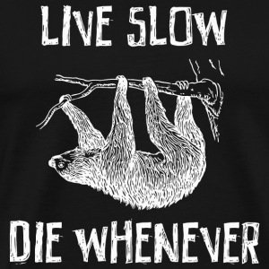 Sloth - Sloth. Live Slow. Die Whenever - Men's Premium T-Shirt