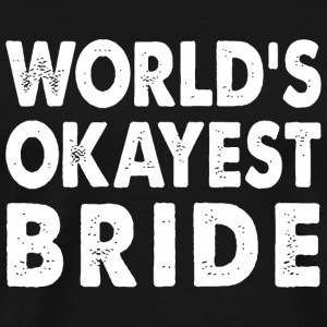 Bride - Okayest BrideTshirt Gift Tee Marriage Ba - Men's Premium T-Shirt