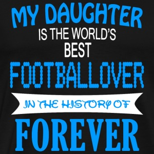 Footballover - My Daughter Is The World's Best F - Men's Premium T-Shirt