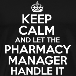PHARMACY MANAGER - Keep calm and let the PHARMAC - Men's Premium T-Shirt