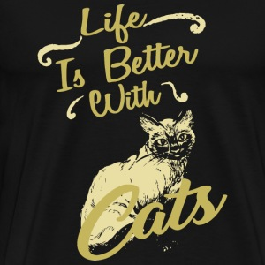 Cat - Life Is Better With Cats Shirt - Men's Premium T-Shirt