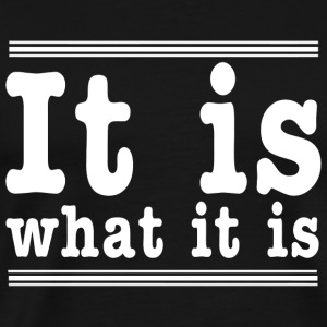 Slogan - It is what it is - Men's Premium T-Shirt