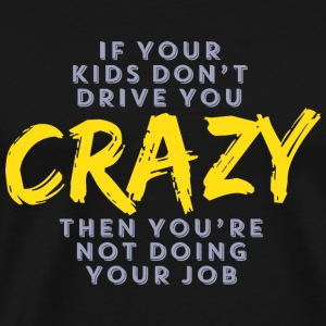 CRAZY - If Your Kids Don't You CRAZY Then You're - Men's Premium T-Shirt