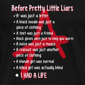 Before pretty little liars - A was just a letter - Men's Premium T-Shirt