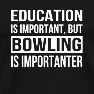 Bowling - Education is important but it is more - Men's Premium T-Shirt