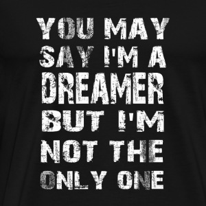 Dreamer kid - You may say but I'm not the only o - Men's Premium T-Shirt