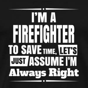 Firefighter - Let's just assume I'm always right - Men's Premium T-Shirt