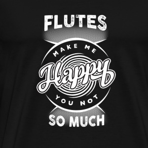 Flutes make me happy - You not so much - Men's Premium T-Shirt