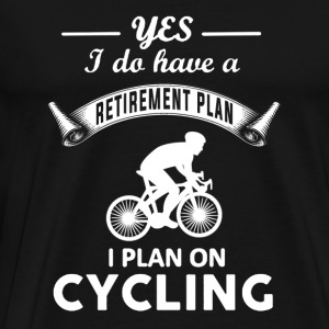 I plan on cycling - I do have a retirement plan - Men's Premium T-Shirt
