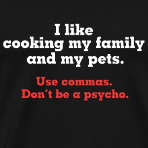 I like Cooking, my family and my pets - Men's Premium T-Shirt