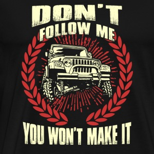 Jeep driver - Don't follow me you won't make it - Men's Premium T-Shirt
