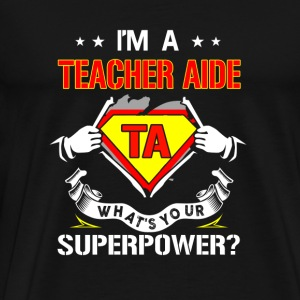 I'm a teacher aide - What's your superpower - Men's Premium T-Shirt