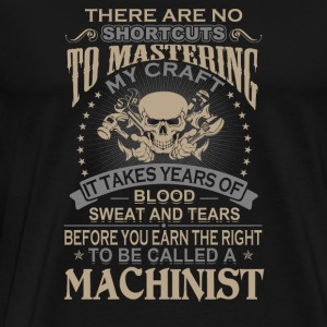 Machinist - It takes years of blood sweat and te - Men's Premium T-Shirt