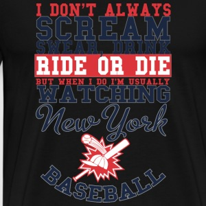 New York baseball - I don't always scream swear - Men's Premium T-Shirt
