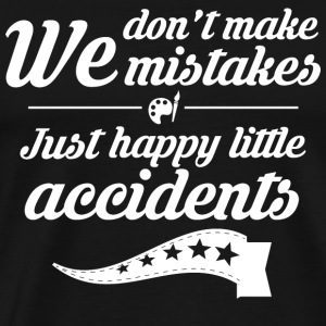 Painter - We don't make mistakes just accidents - Men's Premium T-Shirt